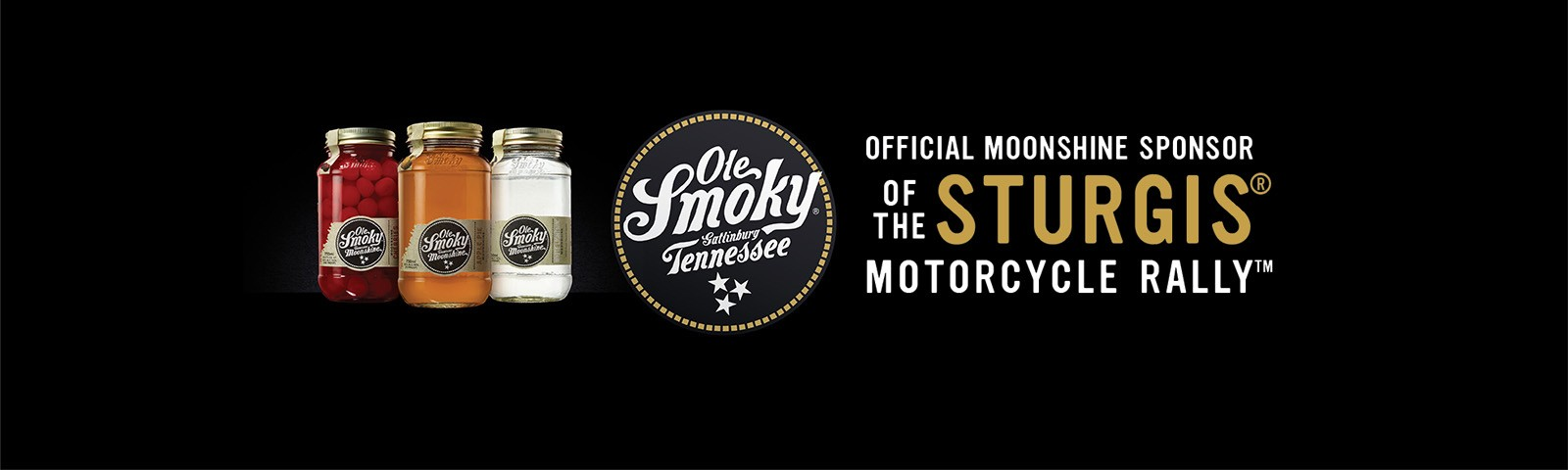 OLE SMOKY IS THE OFFICIAL MOONSHINE SPONSOR OF STURGIS® MOTORCYCLE RALLY™